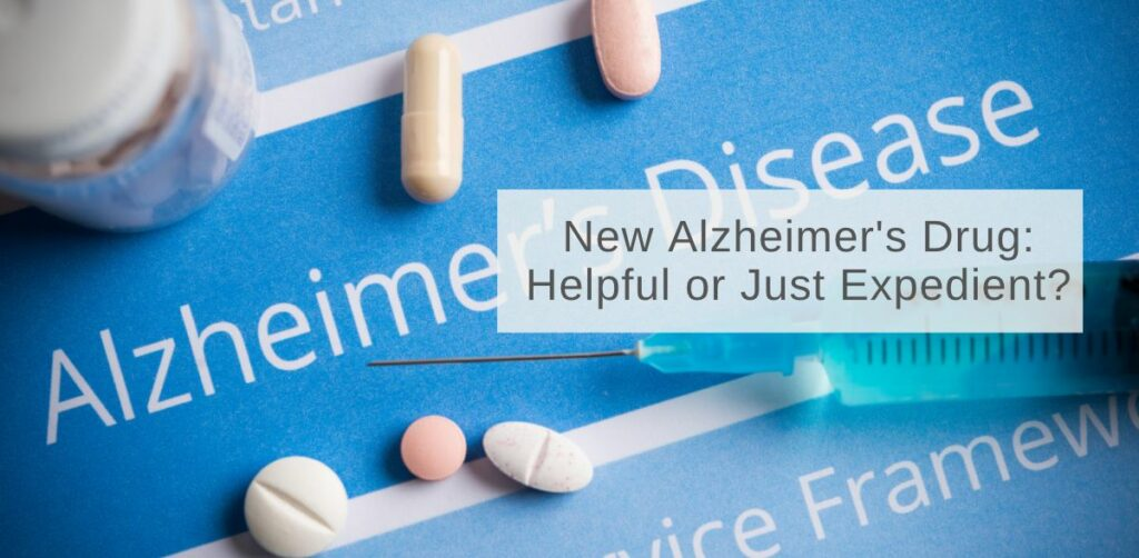New Alzheimer's Drug: Helpful or just expedient?